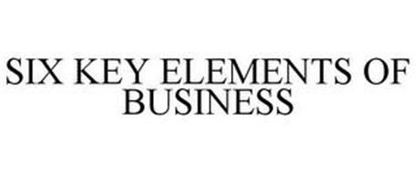 SIX KEY ELEMENTS OF BUSINESS