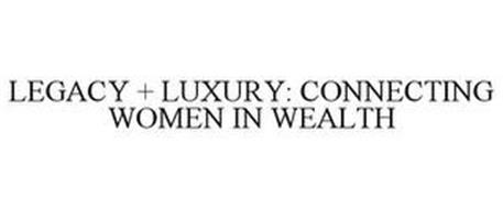 LEGACY + LUXURY: CONNECTING WOMEN IN WEALTH