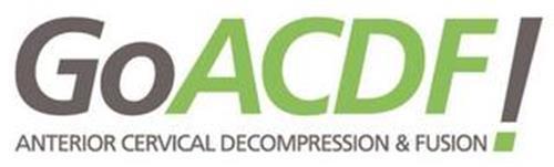 GO ACDF! ANTERIOR CERVICAL DECOMPRESSION & FUSION