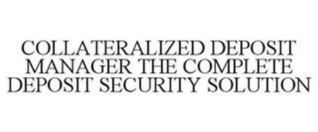 COLLATERALIZED DEPOSIT MANAGER THE COMPLETE DEPOSIT SECURITY SOLUTION
