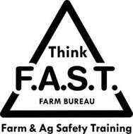 THINK F.A.S.T. FARM BUREAU FARM & AG SAFETY TRAINING