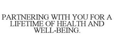 PARTNERING WITH YOU FOR A LIFETIME OF HEALTH AND WELL-BEING.