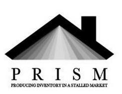 PRISM PRODUCING INVENTORY IN A STALLED MARKET