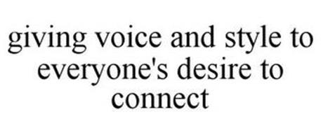 GIVING VOICE AND STYLE TO EVERYONE'S DESIRE TO CONNECT