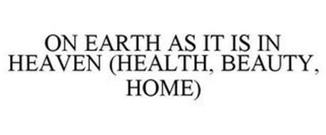 ON EARTH AS IT IS IN HEAVEN (HEALTH, BEAUTY, HOME)