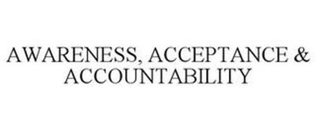 AWARENESS, ACCEPTANCE & ACCOUNTABILITY