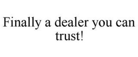 FINALLY A DEALER YOU CAN TRUST!