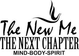 THE NEW ME. THE NEXT CHAPTER. MIND. BODY. SPIRIT.