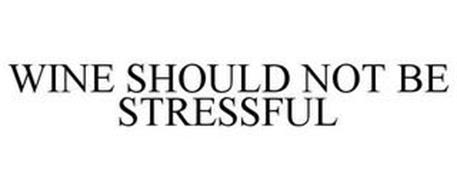 WINE SHOULD NOT BE STRESSFUL