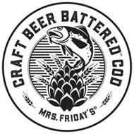 CRAFT BEER BATTERED COD, MRS. FRIDAYS