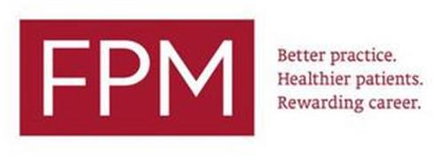 FPM BETTER PRACTICE. HEALTHIER PATIENTS. REWARDING CAREER.
