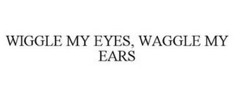 WIGGLE MY EYES, WAGGLE MY EARS