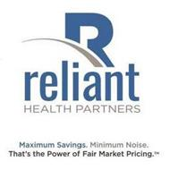 R RELIANT HEALTH PARTNERS MAXIMUM SAVINGS. MINIMUM NOISE. THAT'S THE POWER OF FAIR MARKET PRICING.