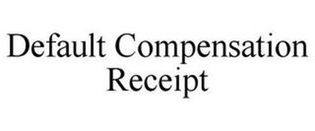 DEFAULT COMPENSATION RECEIPT