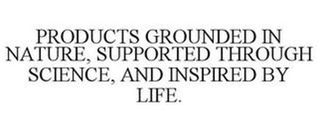 PRODUCTS GROUNDED IN NATURE, SUPPORTED THROUGH SCIENCE, AND INSPIRED BY LIFE.