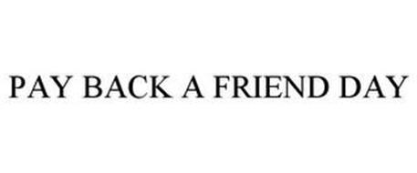 PAY BACK A FRIEND DAY