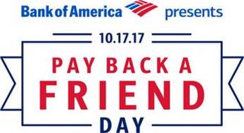 BANK OF AMERICA PRESENTS 10.17.17 PAY BACK A FRIEND DAY