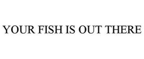 YOUR FISH IS OUT THERE