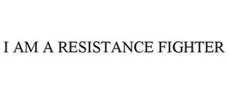 I'M A RESISTANCE FIGHTER