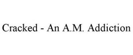 CRACKED - AN A.M. ADDICTION