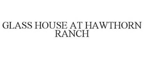 GLASS HOUSE AT HAWTHORN RANCH