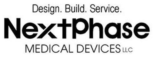 DESIGN. BUILD. SERVICE. NEXTPHASE MEDICAL DEVICES LLC
