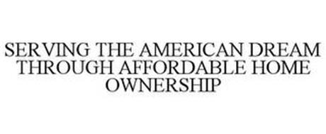 SERVING THE AMERICAN DREAM THROUGH AFFORDABLE HOME OWNERSHIP