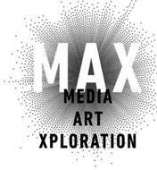 MAX MEDIA ART XPLORATION