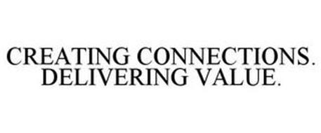 CREATING CONNECTIONS. DELIVERING VALUE.