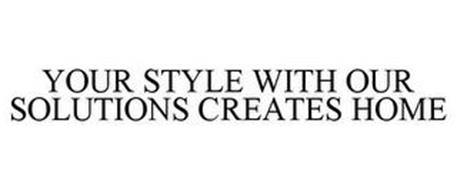 YOUR STYLE WITH OUR SOLUTIONS CREATES HOME