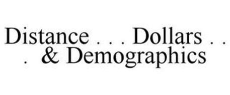 DISTANCE . . . DOLLARS . . . & DEMOGRAPHICS