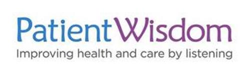PATIENTWISDOM IMPROVING HEALTH AND CAREBY LISTENING