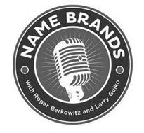 NAME BRANDS WITH ROGER BERKOWITZ AND LARRY GULKO