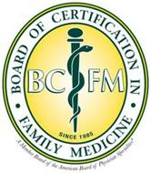 BOARD OF CERTIFICATION IN · FAMILY MEDICINE SINCE 1985 A MEMBER BOARD OF THE AMERICAN BOARD OF PHYSICIAN SPECIALTIES BC FM