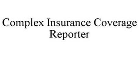 COMPLEX INSURANCE COVERAGE REPORTER