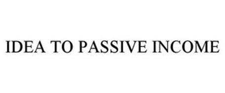 IDEA TO PASSIVE INCOME