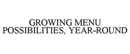 GROWING MENU POSSIBILITIES, YEAR-ROUND
