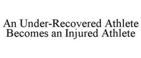 AN UNDER-RECOVERED ATHLETE BECOMES AN INJURED ATHLETE