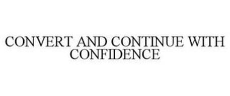 CONVERT AND CONTINUE WITH CONFIDENCE