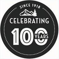 SINCE 1918 CELEBRATING 100 YEARS