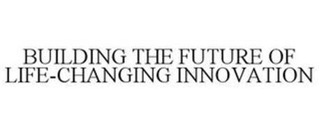 BUILDING THE FUTURE OF LIFE-CHANGING INNOVATION