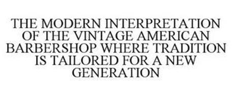THE MODERN INTERPRETATION OF THE VINTAGE AMERICAN BARBERSHOP WHERE TRADITION IS TAILORED FOR A NEW GENERATION
