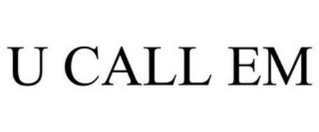 U CALL EM