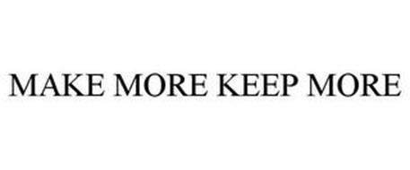 MAKE MORE KEEP MORE