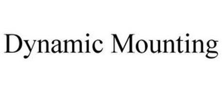 DYNAMIC MOUNTING