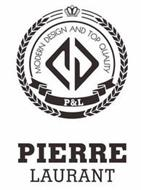 MODERN DESIGN AND TOP QUALITY P&L PIERRE LAURANT