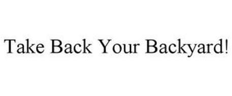 TAKE BACK YOUR BACKYARD!