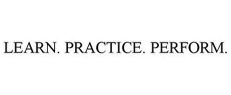 LEARN. PRACTICE. PERFORM.