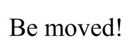 BE MOVED!