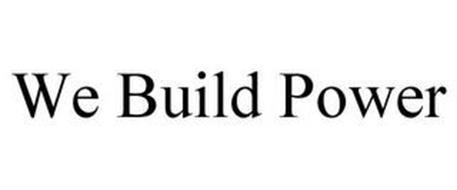 WE BUILD POWER